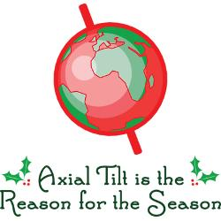Axial Tilt is the Reason for the Season shows a tilted earth in red and green, showing Africa, and some holly leaves